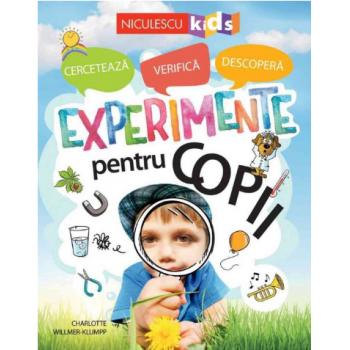 Experimente pentru copii: cerceteaza, verifica, descopera 1 gr EDITURA NICULESCU