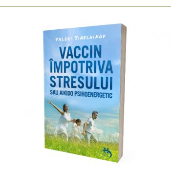 Vaccin impotriva stresului sau aikido psihoenergetic 1 gr VALERI SINELNIKOV