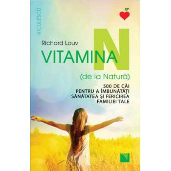 Vitamina n,de la natura, 500 de cai pentru a imbunatati sanatatea si fericirea familiei tale 1 gr EDITURA NICULESCU